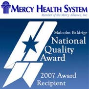 malcolm baldrige award mercy health system Organization that won the malcolm baldrige award in the healthcare system is mercy health system in 2007 testing mercy hospital to full capacity trying to achieve all the requirements that are needed, including leadership, strategic planning, customer focus, measurement, workforce, focus, operations focus, and results.